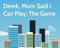 Cкриншот Derek, Mom Said I Can Play: The Game, изображение № 2857512 - RAWG