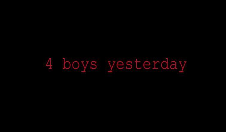4 Boys Yesterday